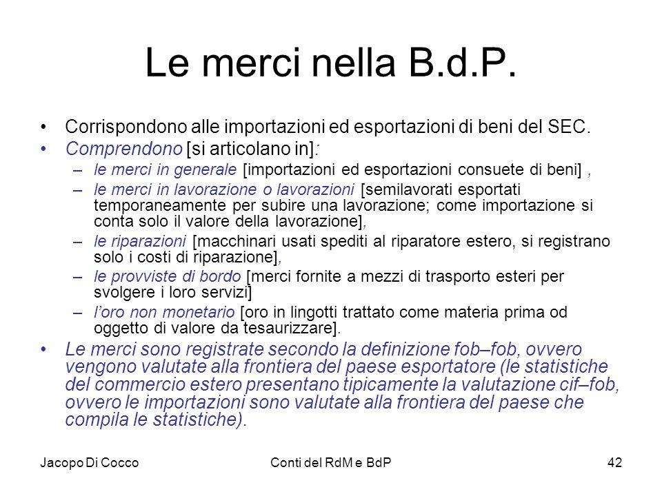 Le merci nella B.d.P. Corrispondono alle importazioni ed esportazioni di beni del SEC. Comprendono [si articolano in]: